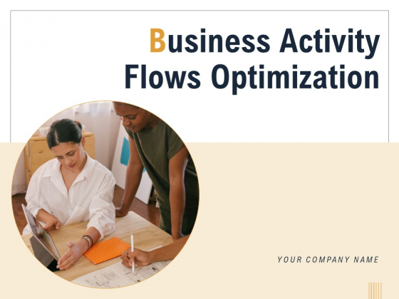 Business Activity Flows Optimization Ppt PowerPoint Presentation Complete Deck With Slides