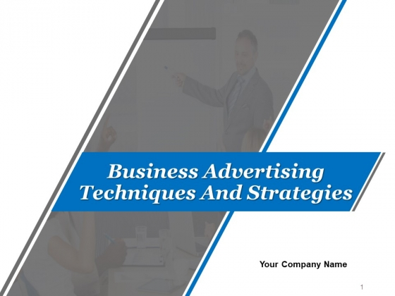 Business Advertising Techniques And Strategies Ppt PowerPoint Presentation Complete Deck With Slides