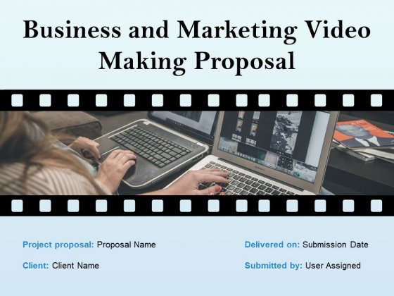 Business And Marketing Video Making Proposal Ppt PowerPoint Presentation Complete Deck With Slides