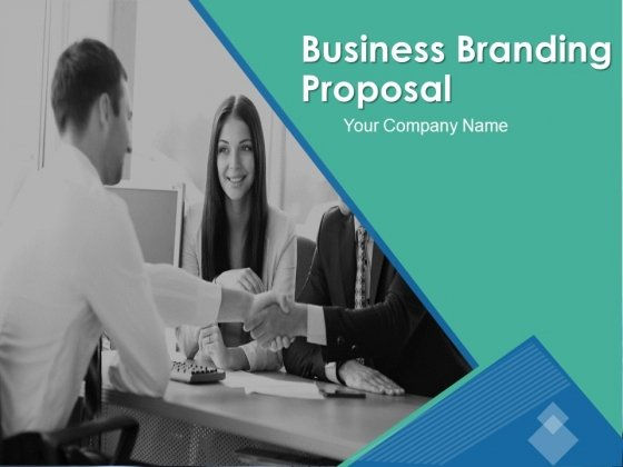 Business Branding Proposal Ppt PowerPoint Presentation Complete Deck With Slides