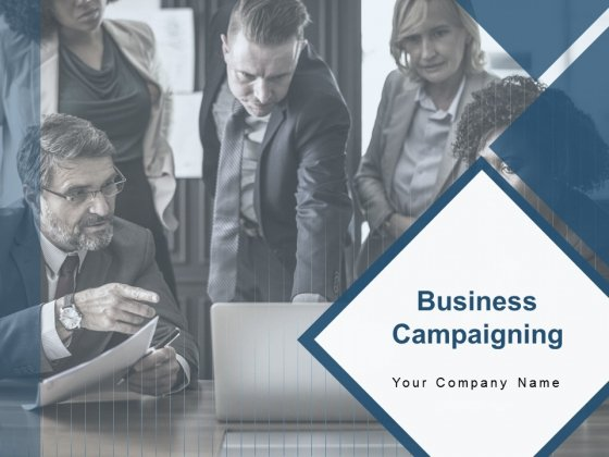 Business Campaigning Ppt PowerPoint Presentation Complete Deck With Slides
