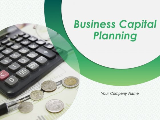 Business Capital Planning Ppt PowerPoint Presentation Complete Deck With Slides