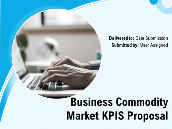 Business Commodity Market KPIS Proposal Ppt PowerPoint Presentation Complete Deck With Slides
