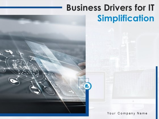 Business Drivers For IT Simplification Ppt PowerPoint Presentation Complete Deck With Slides