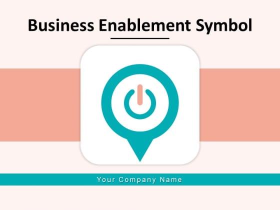 Business Enablement Symbol Mobile Power Button Ppt PowerPoint Presentation Complete Deck
