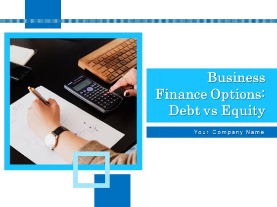 Business Finance Options Debt Vs Equity Ppt PowerPoint Presentation Complete Deck With Slides