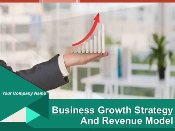 Business Growth Strategy And Revenue Model Ppt PowerPoint Presentation Complete Deck With Slides