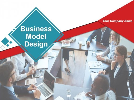 Business Model Design Ppt PowerPoint Presentation Complete Deck With Slides