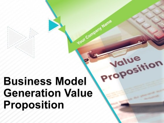Business Model Generation Value Proposition Ppt PowerPoint Presentation Complete Deck With Slides