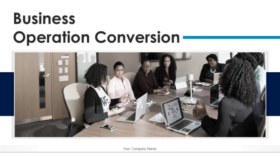 Business Operation Conversion Consumer Welfare Ppt PowerPoint Presentation Complete Deck With Slides
