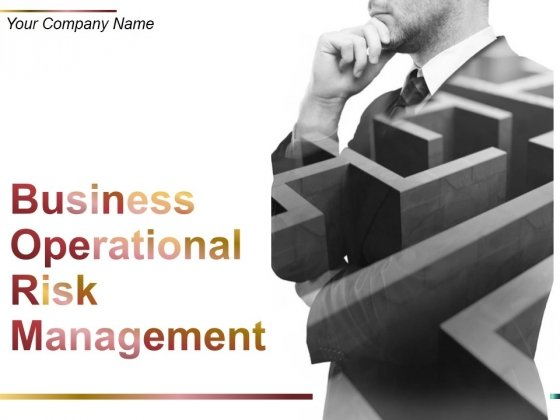 Business Operational Risk Management Ppt PowerPoint Presentation Complete Deck With Slides