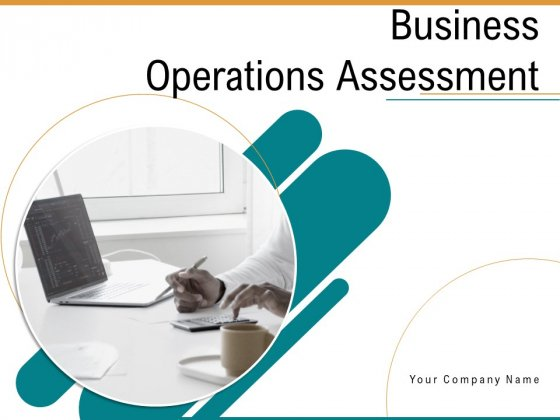 Business Operations Assessment Ppt PowerPoint Presentation Complete Deck With Slides