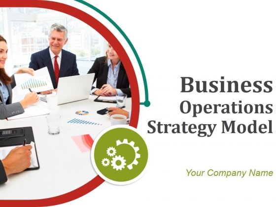 Business Operations Strategy Model Ppt PowerPoint Presentation Complete Deck With Slides