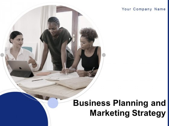 Business Planning And Marketing Strategy Ppt PowerPoint Presentation Complete Deck With Slides