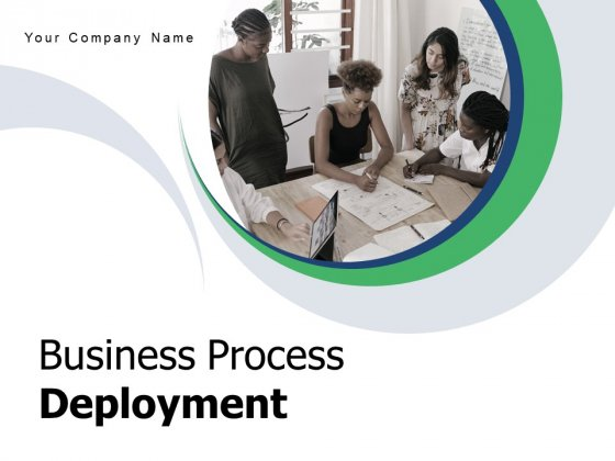 Business Process Deployment Execution Process Implementation Ppt PowerPoint Presentation Complete Deck