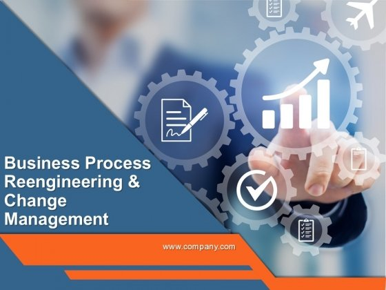 Business Process Reengineering And Change Management Ppt PowerPoint Presentation Complete Deck With Slides