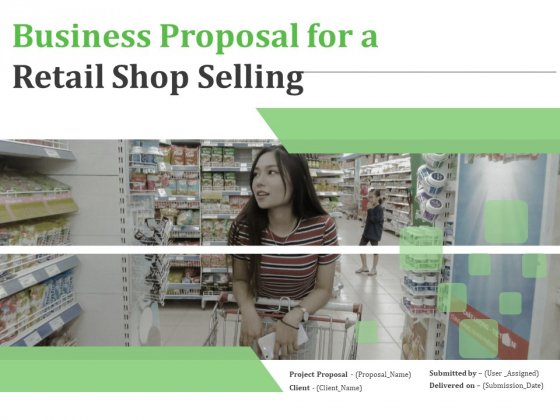 Business Proposal For A Retail Shop Selling Ppt PowerPoint Presentation Complete Deck With Slides