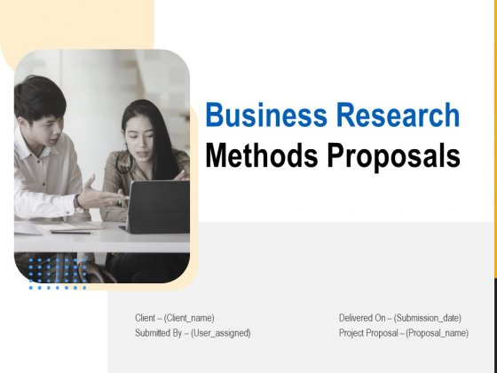 Business Research Methods Proposals Ppt PowerPoint Presentation Complete Deck With Slides