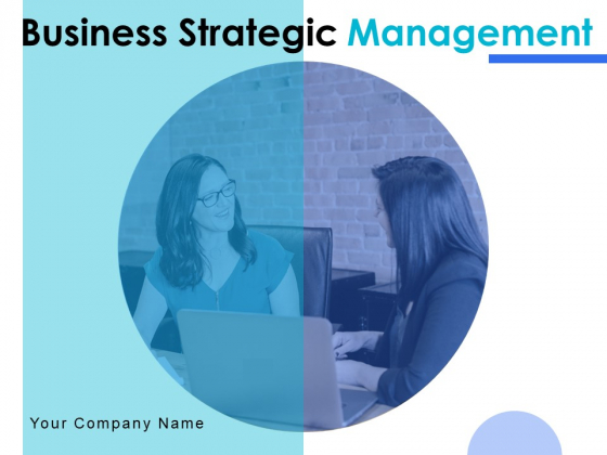 Business Strategic Management Ppt PowerPoint Presentation Complete Deck With Slides