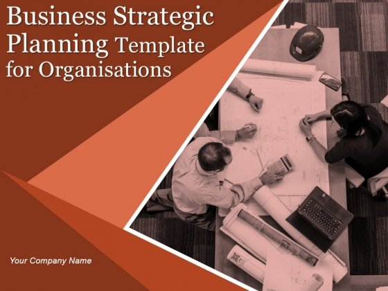 Business Strategic Planning Template For Organisations Ppt PowerPoint Presentation Complete Deck With Slides