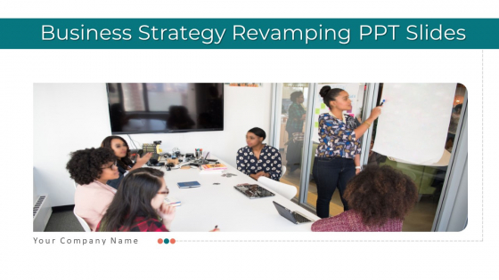 Business Strategy Revamping PPT Slides Ppt PowerPoint Presentation Complete Deck With Slides