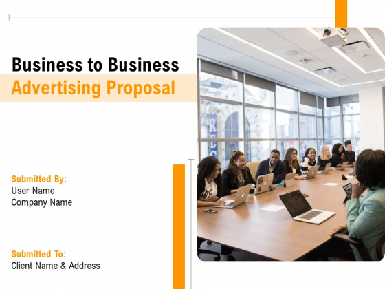 Business To Business Advertising Proposal Ppt PowerPoint Presentation Complete Deck With Slides