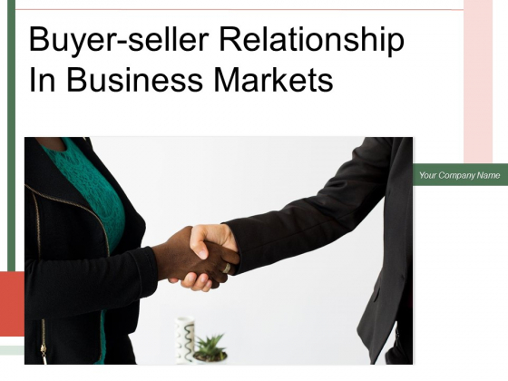 Buyer Seller Relationship In Business Markets Arrow Ppt PowerPoint Presentation Complete Deck