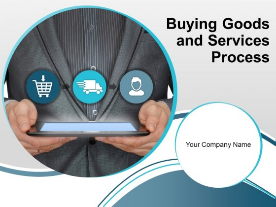 Buying Goods And Services Process Ppt PowerPoint Presentation Complete Deck With Slides