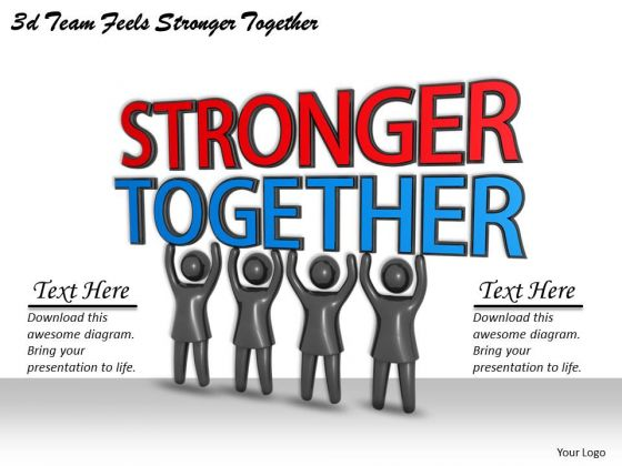 Business Strategy Development 3d Team Feels Stronger Together Concept Statement
