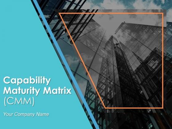 Capability Maturity Matrix CMM Ppt PowerPoint Presentation Show Information