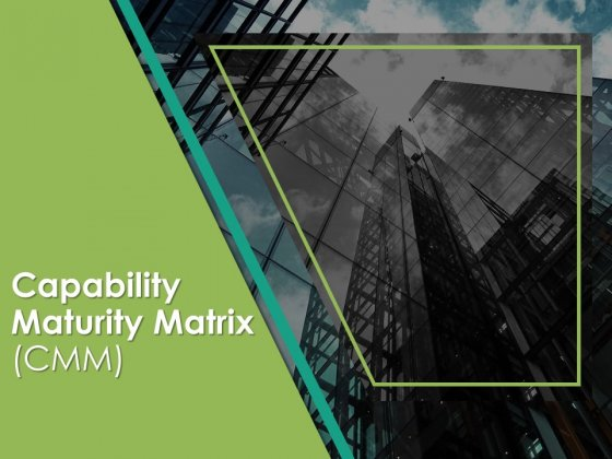 Capability Maturity Matrix Ppt PowerPoint Presentation Complete Deck With Slides