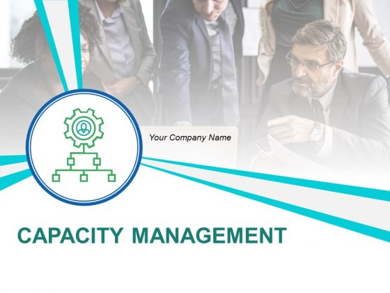 Capacity Management Ppt PowerPoint Presentation Complete Deck With Slides