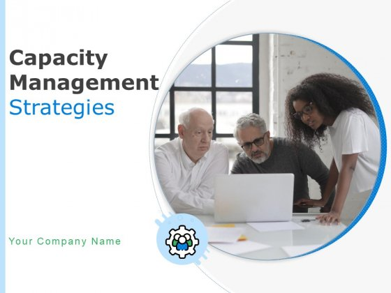Capacity Management Strategies Ppt PowerPoint Presentation Complete Deck With Slides