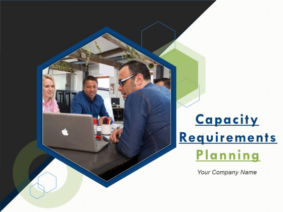 Capacity Requirements Planning Ppt PowerPoint Presentation Complete Deck With Slides