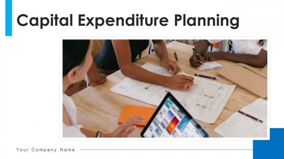Capital Expenditure Planning Organizational Workflow Ppt PowerPoint Presentation Complete Deck With Slides