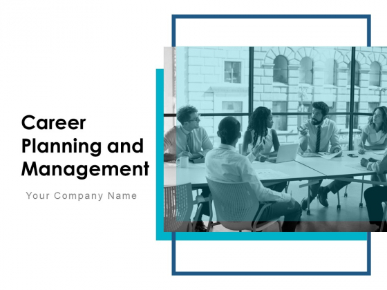 Career Planning And Management Ppt PowerPoint Presentation Complete Deck With Slides