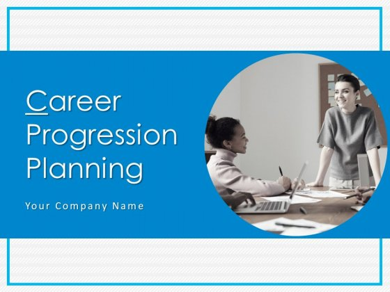 Career Progression Planning Ppt PowerPoint Presentation Complete Deck With Slides