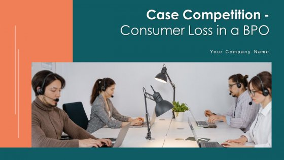 Case_Competition_Consumer_Loss_In_A_BPO_Ppt_PowerPoint_Presentation_Complete_Deck_With_Slides_Slide_1