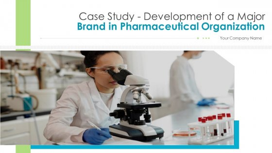 Case Study Development Of A Major Brand In Pharmaceutical Organization Ppt PowerPoint Presentation Complete Deck With Slides