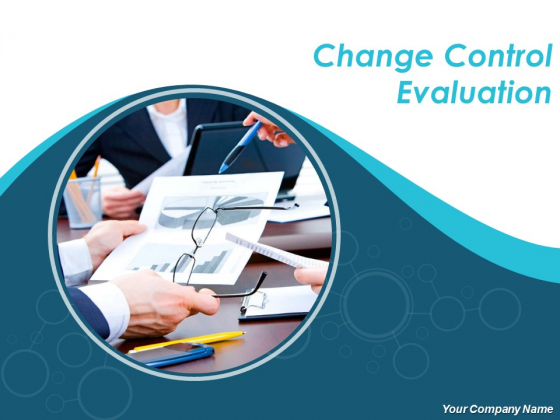Change Control Evaluation Ppt PowerPoint Presentation Complete Deck With Slides