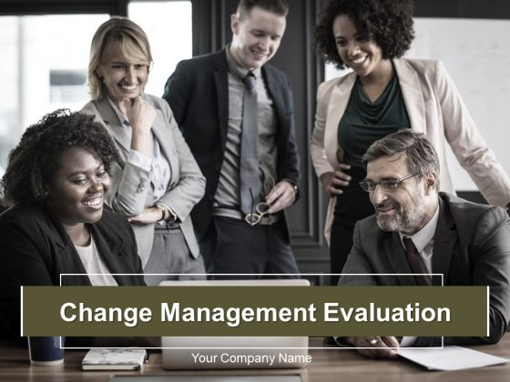 Change Management Evaluation Ppt PowerPoint Presentation Complete Deck With Slides