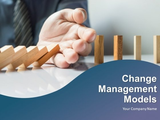 Change Management Models Ppt PowerPoint Presentation Complete Deck With Slides