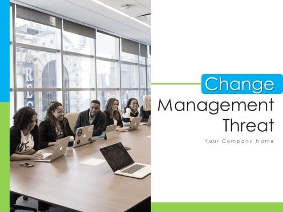 Change Management Threat Risk Corporate Ppt PowerPoint Presentation Complete Deck