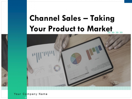 Channel_Sales_Taking_Your_Product_To_Market_Ppt_PowerPoint_Presentation_Complete_Deck_With_Slides_Slide_1