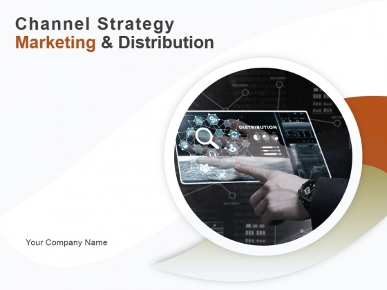 Channel Strategy Marketing And Distribution Ppt PowerPoint Presentation Complete Deck With Slides