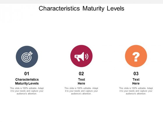 Characteristics Maturity Levels Ppt PowerPoint Presentation Icon Show Cpb Pdf