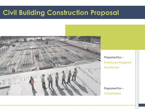 Civil Building Construction Proposal Ppt PowerPoint Presentation Complete Deck With Slides