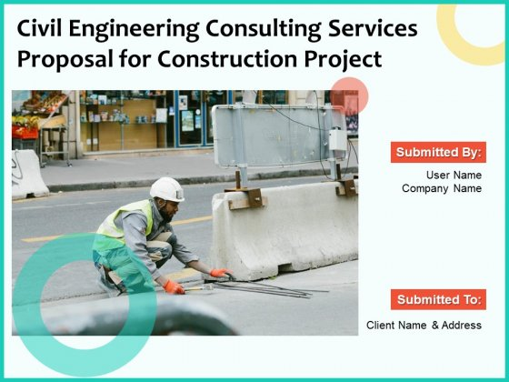 Civil Engineering Consulting Services Proposal For Construction Project Ppt PowerPoint Presentation Complete Deck With Slides