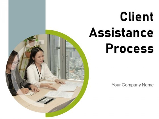 Client Assistance Process Customer Service Process Flow Ppt PowerPoint Presentation Complete Deck