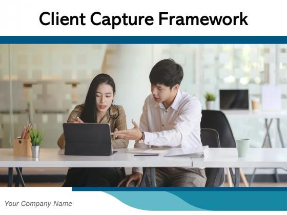 Client Capture Framework Customer Acquisition Business Customer Expansion Ppt PowerPoint Presentation Complete Deck